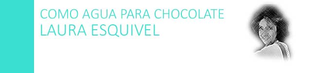 como agua para chocolate, esquivel, spanish a level